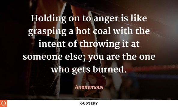 holding-on-to-anger-is-like-grasping-a-hot-coal.jpg