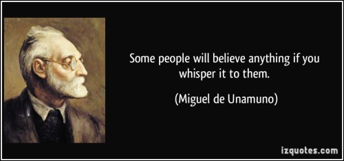 quote-some-people-will-believe-anything-if-you-whisper-it-to-them-miguel-de-unamuno-188844.jpg